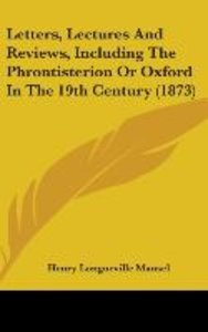 Letters, Lectures And Reviews, Including The Phrontisterion Or O