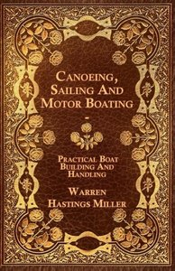 Canoeing, Sailing And Motor Boating - Practical Boat Building An