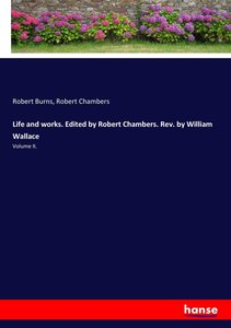 Life and works. Edited by Robert Chambers. Rev. by William Walla