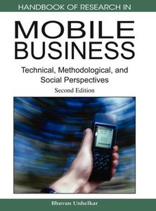Handbook of Research in Mobile Business: Technical, Methodologic