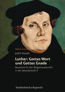 Luther: Gottes Wort und Gottes Gnade