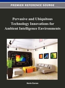 Pervasive and Ubiquitous Technology Innovations for Ambient Inte