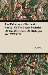 The Palladium - The Senior Annual Of The Secret Societies Of The