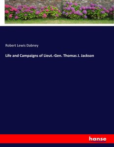 Life and Campaigns of Lieut.-Gen. Thomas J. Jackson