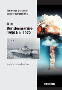 Die Bundesmarine 1950 bis 1972