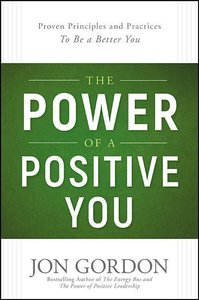 The Power of a Positive You: Proven Principles and Practices to