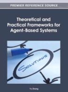 Theoretical and Practical Frameworks for Agent-Based Systems