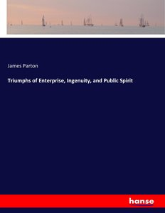 Triumphs of Enterprise, Ingenuity, and Public Spirit