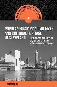 Popular Music, Popular Myth and Cultural Heritage in Cleveland: