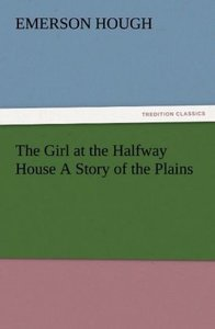 The Girl at the Halfway House A Story of the Plains