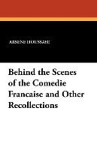 Behind the Scenes of the Comedie Francaise and Other Recollectio
