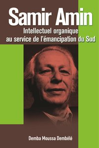 Samir Amin. Intellectuel Organique Au Service de L'Emancipation