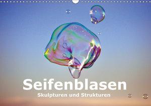 Seifenblasen Skulpturen und Strukturen (Wandkalender 2019 DIN A3