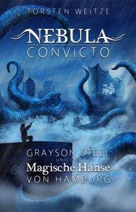 Nebula Convicto. Grayson Steel und die magische Hanse von Hambur
