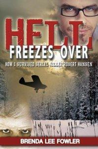 Hell Freezes Over: How I Survived Serial Killer Robert Hansen