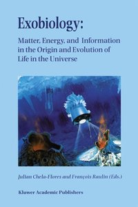 Exobiology: Matter, Energy, and Information in the Origin and Ev