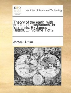 Theory of the earth, with proofs and illustrations. In four part