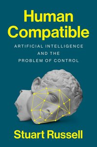 Human Compatible: Artificial Intelligence and the Question of Co