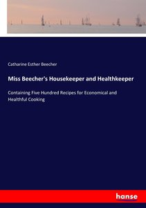 Miss Beecher\'s Housekeeper and Healthkeeper