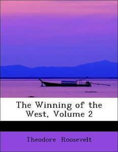 The Winning of the West, Volume 2