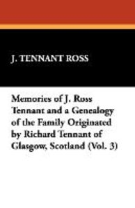 Memories of J. Ross Tennant and a Genealogy of the Family Origin