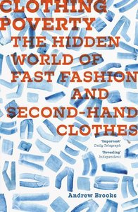 Clothing Poverty: The Hidden World of Fast Fashion and Second-Ha