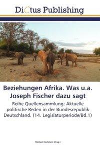 Beziehungen Afrika. Was u.a. Joseph Fischer dazu sagt