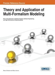 Theory and Application of Multi-Formalism Modeling