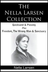 The Nella Larsen Collection; Quicksand, Passing, Freedom, The W