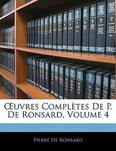 OEuvres Complètes De P. De Ronsard, Volume 4
