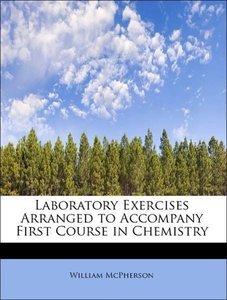 Laboratory Exercises Arranged to Accompany First Course in Chemi