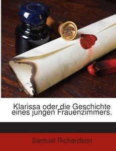 Klarissa oder die Geschichte eines jungen Frauenzimmers.