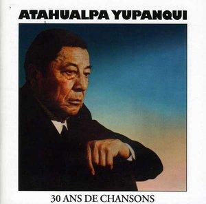 Atahualpa Yupanqui.30 Ans De Chansons