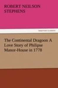 The Continental Dragoon A Love Story of Philipse Manor-House in
