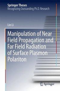 Manipulation of Near Field Propagation and Far Field Radiation o