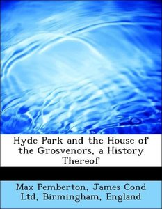 Hyde Park and the House of the Grosvenors, a History Thereof