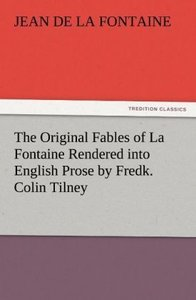 The Original Fables of La Fontaine Rendered into English Prose b