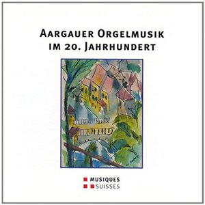 Aargauer Orgelmusik im 20.Jh.