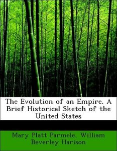 The Evolution of an Empire. A Brief Historical Sketch of the Uni