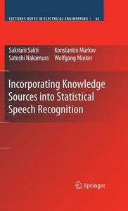 Incorporating Knowledge Sources into Statistical Speech Recognit