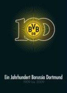 Ein Jahrhundert Borussia Dortmund (BVB) 1909-2009