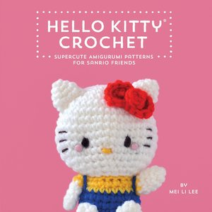 Hello Kitty Crochet: Supercute Amigurumi Patterns for Sanrio Fri