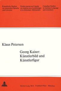 Georg Kaiser: Künstlerbild und Künstlerfigur