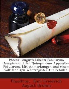 Phaedri Augusti Liberti Fabularum Aesopiarum Libri Quinque cum A