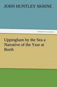 Uppingham by the Sea a Narrative of the Year at Borth
