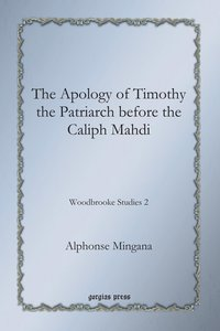 The Apology of Timothy the Patriarch before the Caliph Mahdi