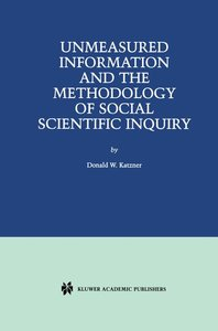 Unmeasured Information and the Methodology of Social Scientific