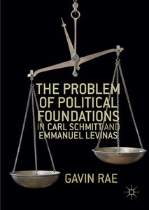 The Problem of Political Foundations in Carl Schmitt and Emmanue