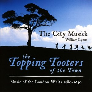 Topping Tooters Of The Town-London Waits 1580-1650