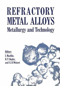 Refractory Metal Alloys Metallurgy and Technology